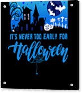 tshirt Its Never Too Early For Halloween invert Acrylic Print
