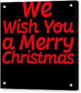 We Wish You A Merry Christmas Secret Santa Love Christmas Holiday Acrylic Print