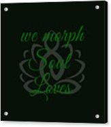 108-lsa Inspi-quote 125 We Morph Soul Loves Acrylic Print