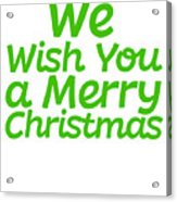 We Wish You A Merry Christmas Secret Santa Love Christmas Holiday Acrylic Print