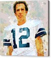 Dallas Cowboys.roger Thomas Staubach. Acrylic Print