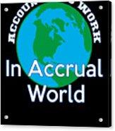 Accountants Work In Accrual World Accounting Pun Acrylic Print