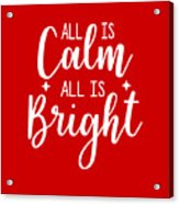 All Is Calm All Is Bright Acrylic Print