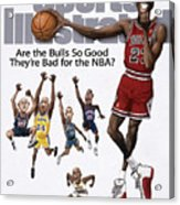 Are The Bulls So Good Theyre Bad For The Nba Sports Illustrated Cover Acrylic Print