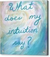 Art Therapy For Your Wall What Does My Intuition Say?  Acrylic Print