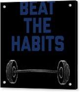 Beat The Habits Acrylic Print