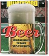Beer How It Influences The Games We Play And Watch Sports Illustrated Cover Acrylic Print