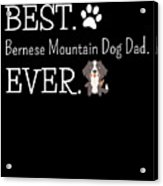 Best Bernese Mountain Dog Dad Ever Acrylic Print