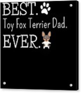 Best Toy Fox Terrier Dad Ever Acrylic Print