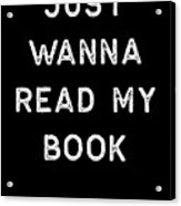 Book Shirt Just Wanna Read My Light Reading Authors Librarian Writer Gift Acrylic Print