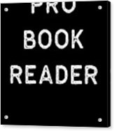 Book Shirt Pro Reader Light Reading Authors Librarian Writer Gift Acrylic Print