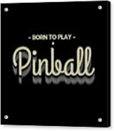 Born To Play Pinball Tee Acrylic Print