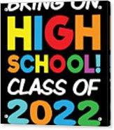 Bring On High School Class 2022 Back To School Acrylic Print