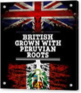 British Grown With Peruvian Roots Acrylic Print