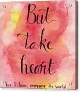 But Take Heart Acrylic Print