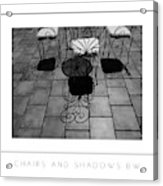 Chairs And Shadows Bw Poster Acrylic Print