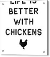 Chicken Design Life Is Better With Dark Lady Funny Gift Farm Girl Acrylic Print
