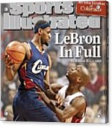 Cleveland Cavaliers LeBron James... Sports Illustrated Cover Acrylic Print