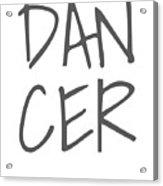 Dancer Large Text Ballet Dance Ballerina Dancer Black Acrylic Print