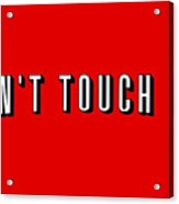 Don't Touch Me And Chill Acrylic Print