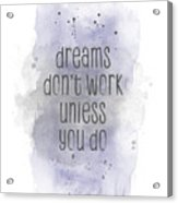 Dreams Don't Work Unless You Do - Watercolor Purple Acrylic Print