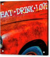 Eat Drink Love Rusty Truck Acrylic Print