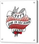 Every Drop In The Ocean Counts Acrylic Print