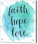 Faith, Hope, Love Acrylic Print