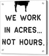Farming Shirt We Work In Acres Black Cute Gift Farm Country Usa Acrylic Print