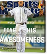 Fear His Awesomeness 2012 World Series Preview Sports Illustrated Cover Acrylic Print