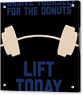 Forgive Yourself For The Donuts Lift Today Acrylic Print