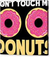 Funny Donut Dont Touch My Donuts Sarcastic Joke Acrylic Print