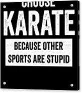 Funny Karate Design Choose Karate Because White Light Acrylic Print