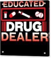 Funny Nurse Educated Drug Dealer Medicine Gift Acrylic Print