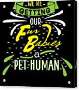 Funny Pregnancy Were Getting Our Fur Babies Acrylic Print