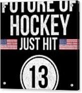 Future Of Ice Hockey Just Hit 13 Teenager Teens Acrylic Print