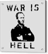 General Sherman Graphic - War Is Hell Acrylic Print