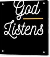 God Listens Bible Verse Christian Prayer Pray Acrylic Print