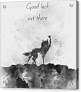 Good Luck Out There Black And White Acrylic Print