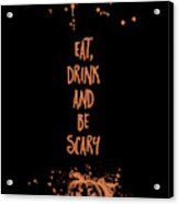 Halloween Eat, Drink And Be Scary Acrylic Print