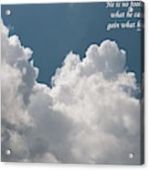 He Is No Fool Who Gives Up What He Cannot Keep To Gain What He Cannot Lose Acrylic Print