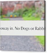 Howay In. No Dogs Or Rabbits - Allotments Acrylic Print
