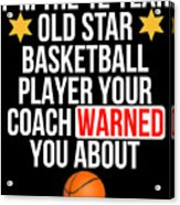 I Am The 12 Year Old Star Basketball Player Your Coach Warned You About Acrylic Print