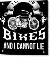 i like loud bikes and i cannot lie Biker Bike Gift Acrylic Print