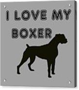 I Love My Boxer Acrylic Print