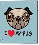 I Love My Pug Acrylic Print