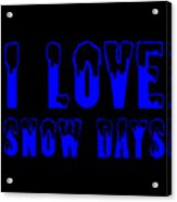 I Love Snow Days Blue Acrylic Print
