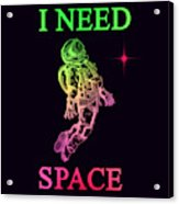 I Need Space  Acrylic Print