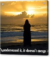 If You Don't Understand It... Acrylic Print