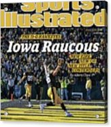 Iowa Raucous. The 11-0 Hawkeyes New Kirk. New Qb. New Title Sports Illustrated Cover Acrylic Print